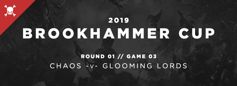 Brookhammer Cup – Chaos v. Glooming Lords